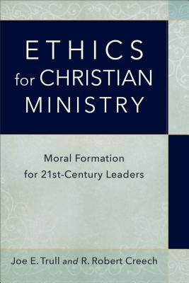 Image for Ethics for Christian Ministry: Moral Formation for Twenty-First-Century Leaders