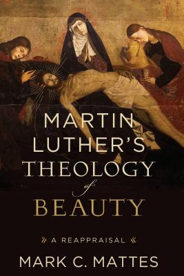 Image for Martin Luther's Theology of Beauty: A Reappraisal