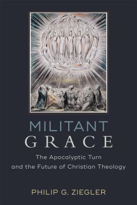 Image for Militant Grace: The Apocalyptic Turn and the Future of Christian Theology