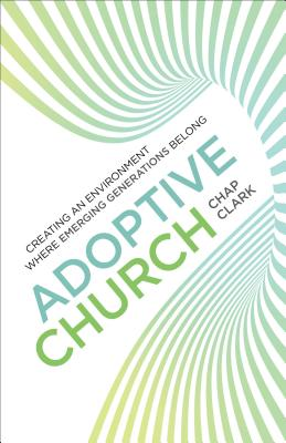 Image for Adoptive Church: Creating an Environment Where Emerging Generations Belong (Youth, Family, and Culture)