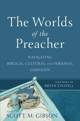 Image for The Worlds of the Preacher: Navigating Biblical, Cultural, and Personal Contexts