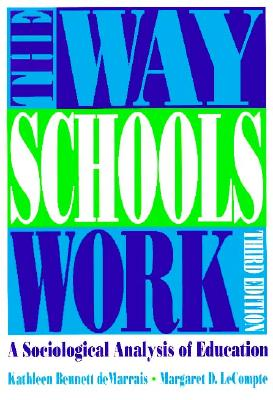 The Way Schools Work: A Sociological Analysis of Education (3rd Edition), Bennett de Marrais, Kathleen; LeCompte, Margaret