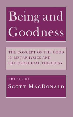 Image for Being and Goodness: The Concept of the Good in Metaphysics and Philosophical Theology