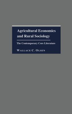 Image for Agricultural Economics and Rural Sociology: The Contemporary Core Literature (The Literature of the Agricultural Sciences)