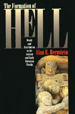 Image for The Formation of Hell: Death and Retribution in the Ancient and Early Christian Worlds