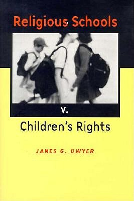 Religious Schools V. Children's Rights, Dwyer, James G.