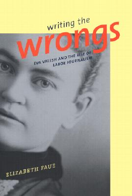 Image for Writing the Wrongs: Eva Valesh and the Rise of Labor Journalism