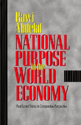 Image for National Purpose in the World Economy: Post-Soviet States in Comparative Perspective (Cornell Studies in Political Economy)