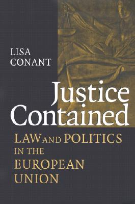 Justice Contained: Law and Politics in the European Union, Conant, Lisa