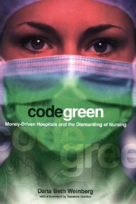 Image for Code Green: Money-Driven Hospitals and the Dismantling of Nursing