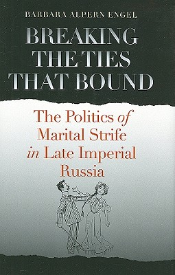 Image for Breaking the Ties That Bound: The Politics of Marital Strife in Late Imperial Russia