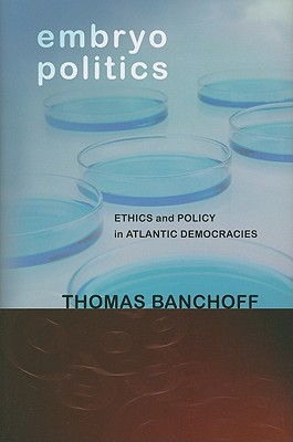 Image for EMBRYO POLITICS ETHICS AND POLICY IN ATLANTIC DEMOCRACIES