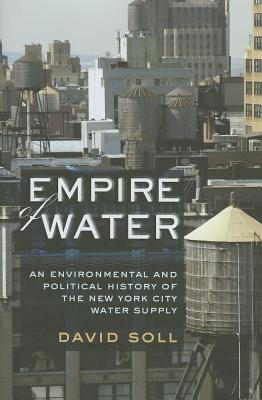 Image for Empire of Water: An Environmental and Political History of the New York City Water Supply