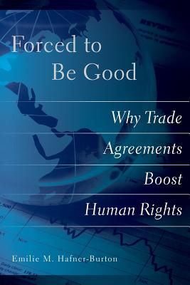 Image for Forced to Be Good: Why Trade Agreements Boost Human Rights
