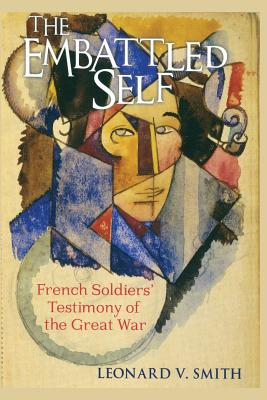 Image for The Embattled Self: French Soldiers' Testimony of the Great War