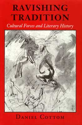 Ravishing Tradition Cultural Forces and Literary History, Cottom, Daniel