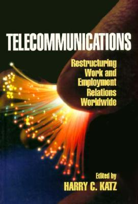 Image for Telecommunications: Restructuring Work and Employment Relations Worldwide (Cornell International Industrial and Labor Relations Reports)