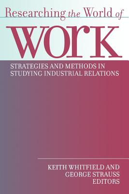 Image for Researching the World of Work: Strategies and Methods in Studying Industrial Relations