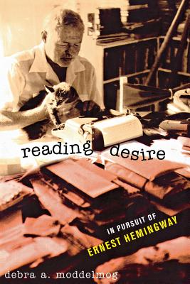 Image for Reading Desire: In Pursuit of Ernest Hemingway