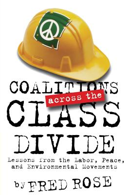 Image for Coalitions across the Class Divide: Lessons from the Labor, Peace, and Environmental Movements (ILR Press Book)