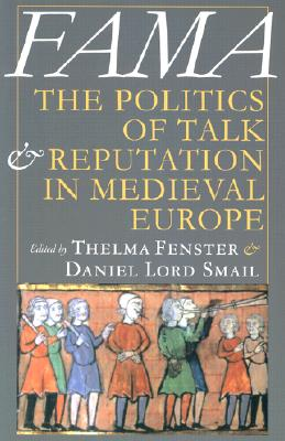 Image for Fama: The Politics of Talk and Reputation in Medieval Europe