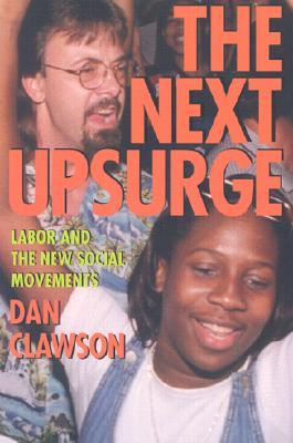 The Next Upsurge: Labor and the New Social Movements (ILR Press Book), Clawson, Dan