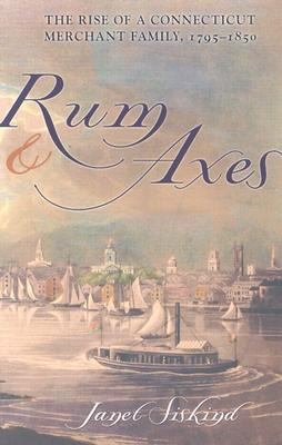 Image for Rum and Axes: The Rise of A Connecticut Merchant Family, 1795-1850