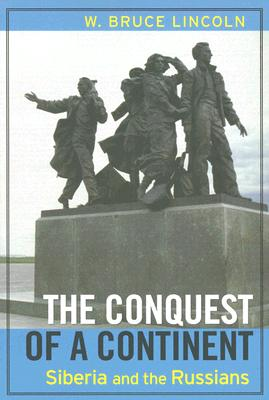 The Conquest of a Continent: Siberia and the Russians, Bruce Lincoln