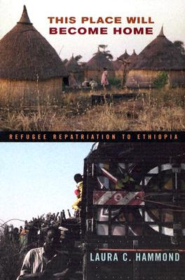 This Place Will Become Home: Refugee Repatriation to Ethiopia, Hammond, Laura C.