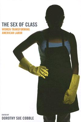Image for Sex of Class: Women Transforming American Labor