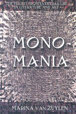 Monomania: The Flight From Everyday Life In Literature And Art, MARINA VAN ZUYLEN