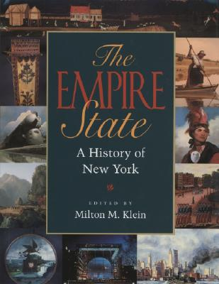 THE EMPIRE STATE: A History of New York, Milton M. Klein (Editor)