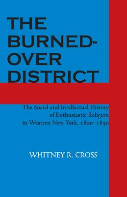 The Burned-over District: The Social and Intellectual History of Enthusiastic Religion in Western New York, 1800-1850, Whitney R. Cross
