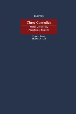 Image for Three Comedies: 'Miles Gloriosus,' 'Pseudolus,' 'Rudens'