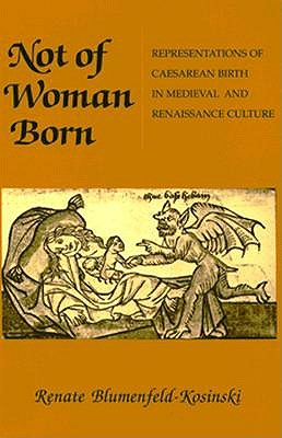 Image for Not of Woman Born: Representations of Caesarean Birth in Medieval and Renaissance Culture
