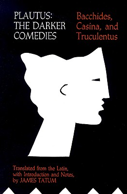 Image for Plautus: The Darker Comedies.  <I>Bacchides, Casina,</I> and  <I>Truculentus</I>
