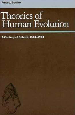 Image for Theories of Human Evolution: A Century of Debate, 1844-1944