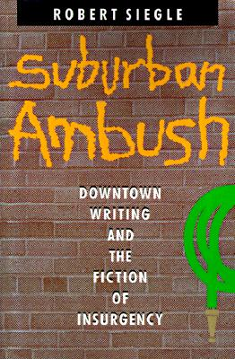 Suburban Ambush: Downtown Writing and the Fiction of Insurgency (Parallax: Re-visions of Culture and Society), Siegle, Robert