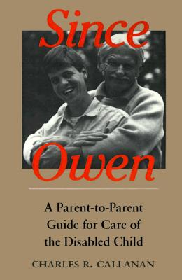 Image for Since Owen: A Parent-to-Parent Guide for Care of the Disabled Child