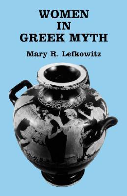 Women in Greek Myth, Mary R. Lefkowitz