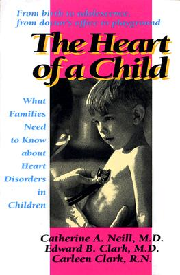 Image for The Heart of a Child: What Families Need to Know about Heart Disorders in Children