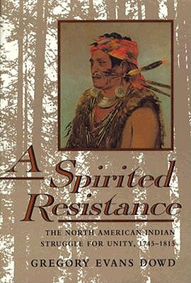 Image for A Spirited Resistance : The North American Indian Struggle for Unity, 1745-1815