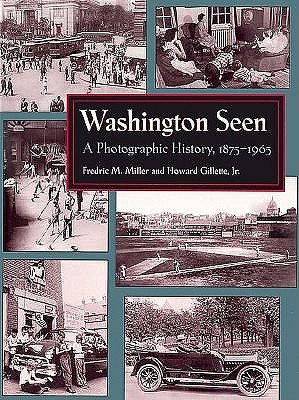 Image for Washington Seen: A Photographic History, 1875-1965 (Signed First Edition)