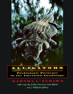 Alligators, Prehistoric Presence in the American Landscape (Creating the North American Landscape), Strawn, Professor Martha A.