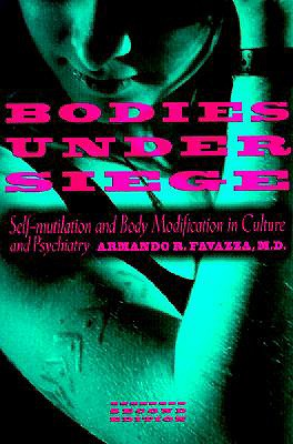 Image for Bodies under Siege: Self-mutilation and Body Modification in Culture and Psychiatry