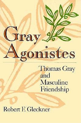 Image for Gray Agonistes: Thomas Gray and Masculine Friendship