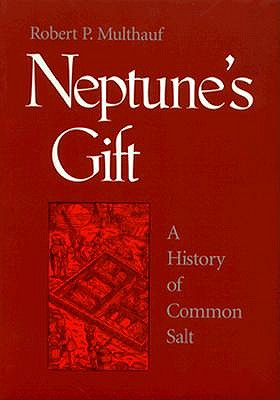 Image for Neptune's Gift: A History of Common Salt (Johns Hopkins Studies in the History of Technology)