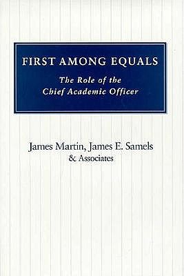 First Among Equals: The Role of the Chief Academic Officer, Martin, Professor James; Samels, James E.