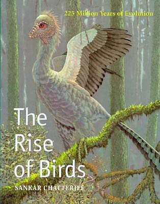 The Rise of Birds: 225 Million Years of Evolution, Chatterjee, Dr. Sankar