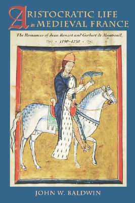 Image for Aristocratic Life in Medieval France: The Romances of Jean Renart and Gerbert de Montreuil, 1190-1230